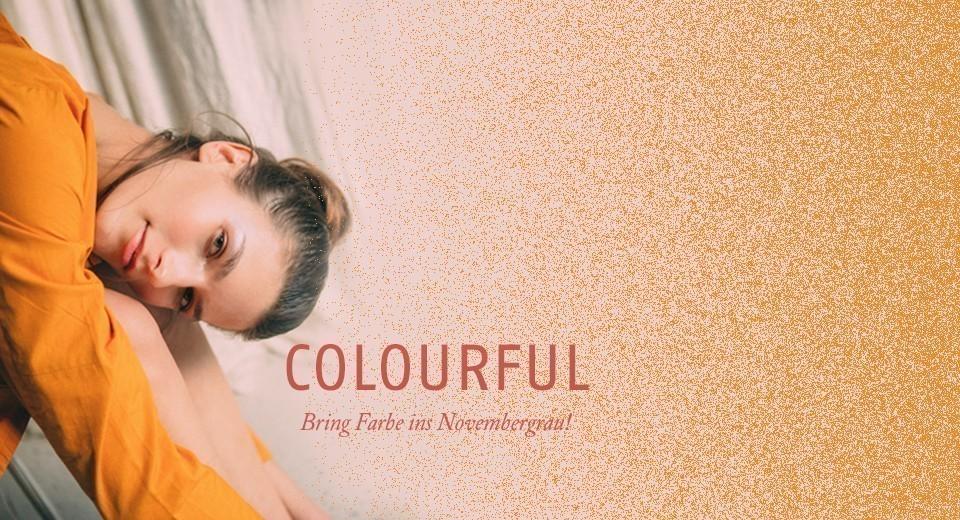 Bring Farbe ins Novembergrau!